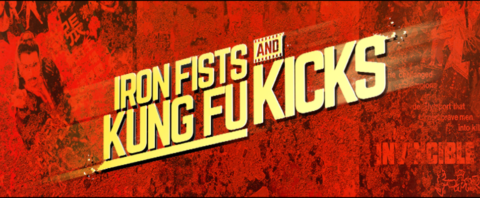 """Iron Fists and Kung Fu Kicks"""